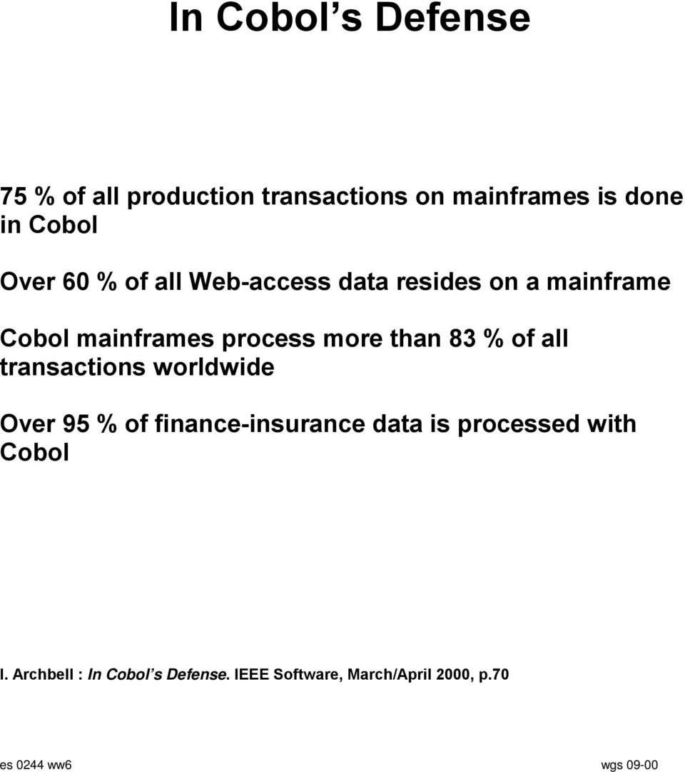 of all transactions worldwide Over 95 % of finance-insurance data is processed with Cobol I.