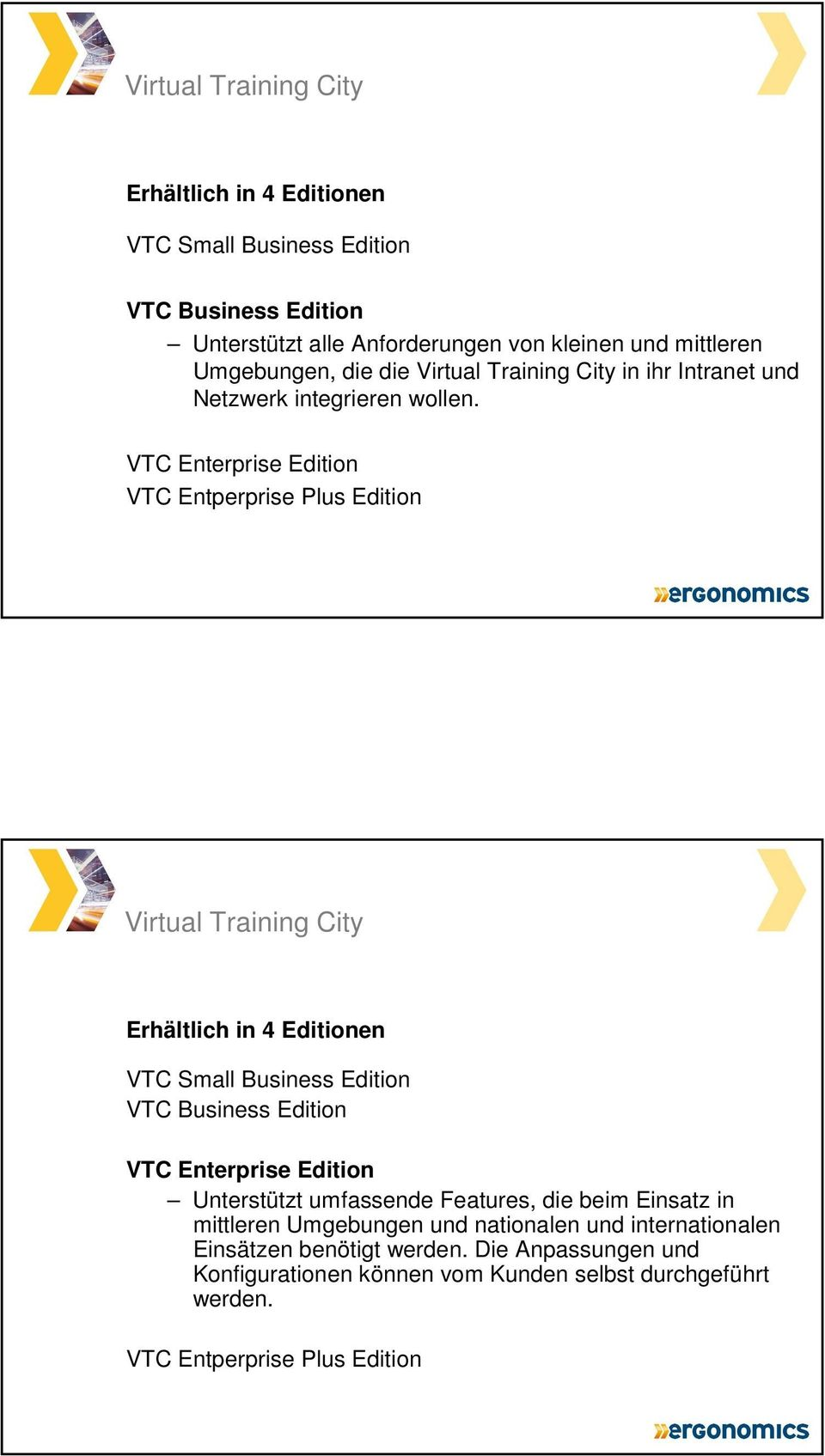 VTC Enterprise Edition VTC Entperprise Plus Edition Erhältlich in 4 Editionen VTC Small Business Edition VTC Business Edition VTC Enterprise Edition