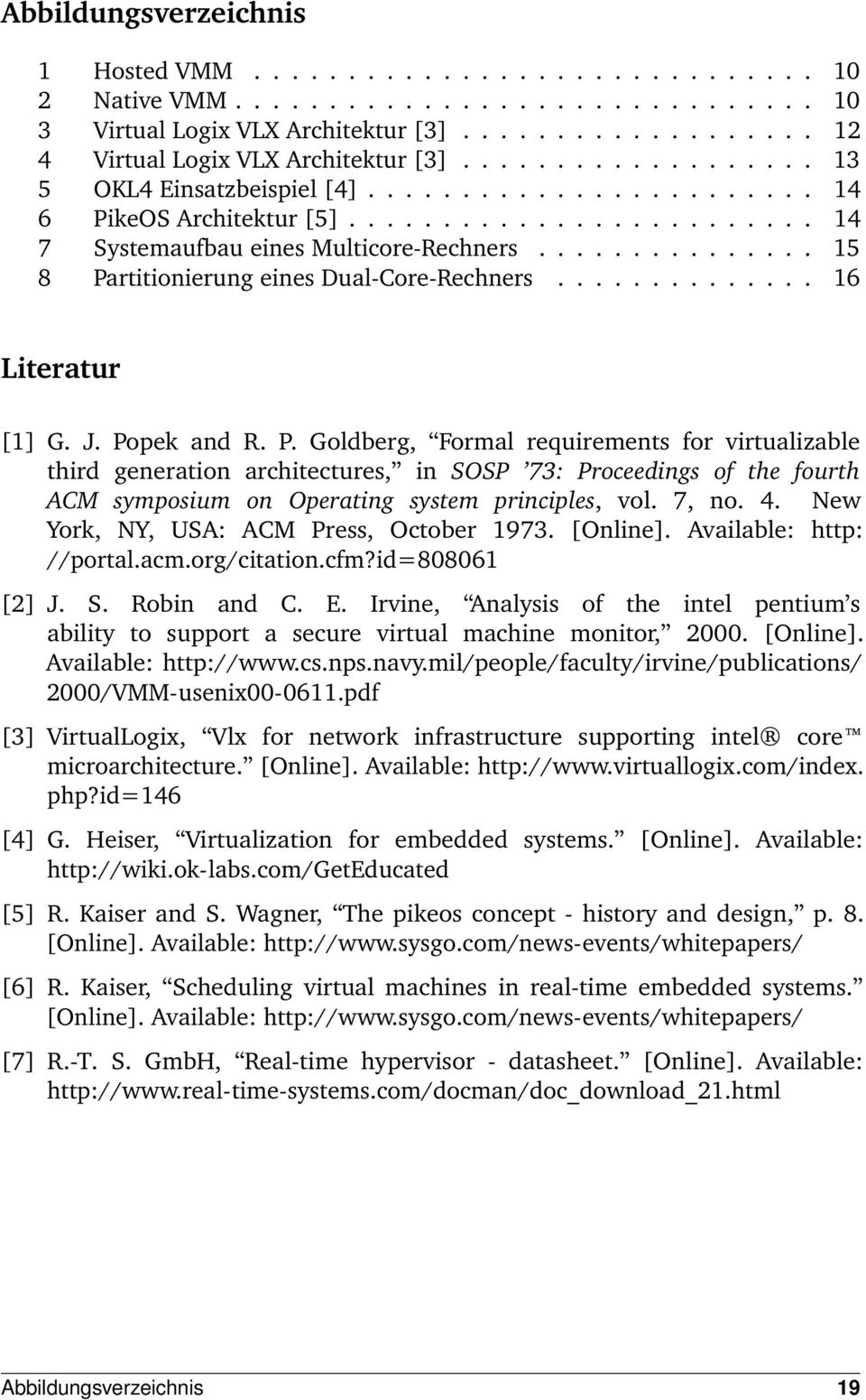.............. 15 8 Partitionierung eines Dual-Core-Rechners.............. 16 Literatur [1] G. J. Popek and R. P. Goldberg, Formal requirements for virtualizable third generation architectures, in SOSP 73: Proceedings of the fourth ACM symposium on Operating system principles, vol.