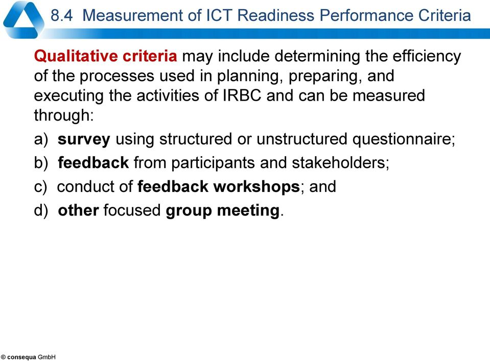 and can be measured through: a) survey using structured or unstructured questionnaire; b) feedback