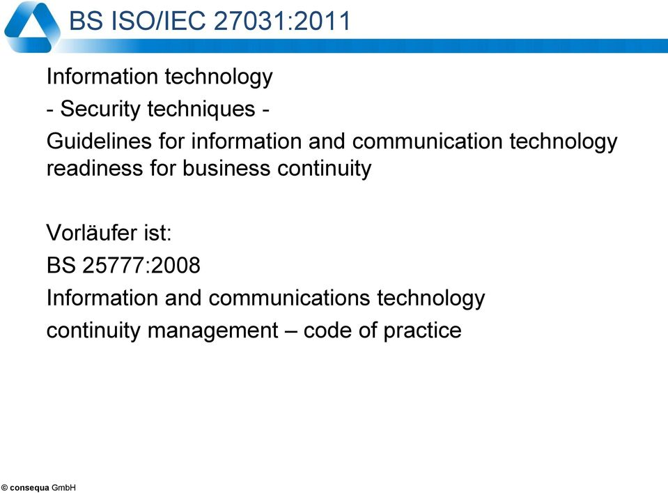 readiness for business continuity Vorläufer ist: BS 25777:2008
