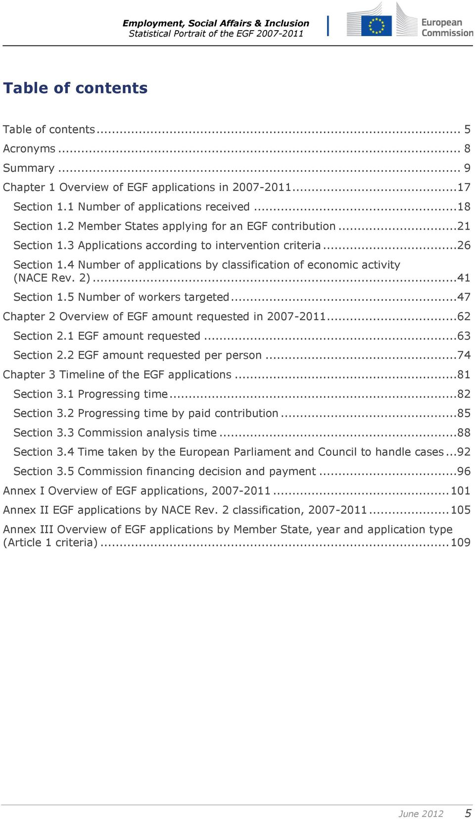 4 Number of applications by classification of economic activity (NACE Rev. 2)...41 Section 1.5 Number of workers targeted...47 Chapter 2 Overview of EGF amount requested in 2007-2011...62 Section 2.
