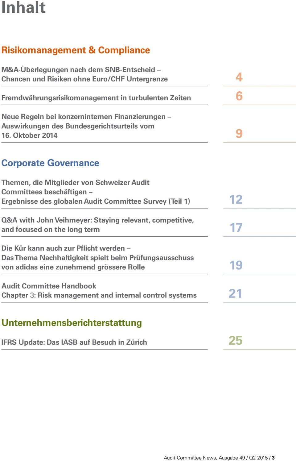 Oktober 20 4 6 9 Corporate Governance Themen, die Mitglieder von Schweizer Audit Committees beschäftigen Ergebnisse des globalen Audit Committee Survey (Teil 1) Q&A with John Veihmeyer: Staying