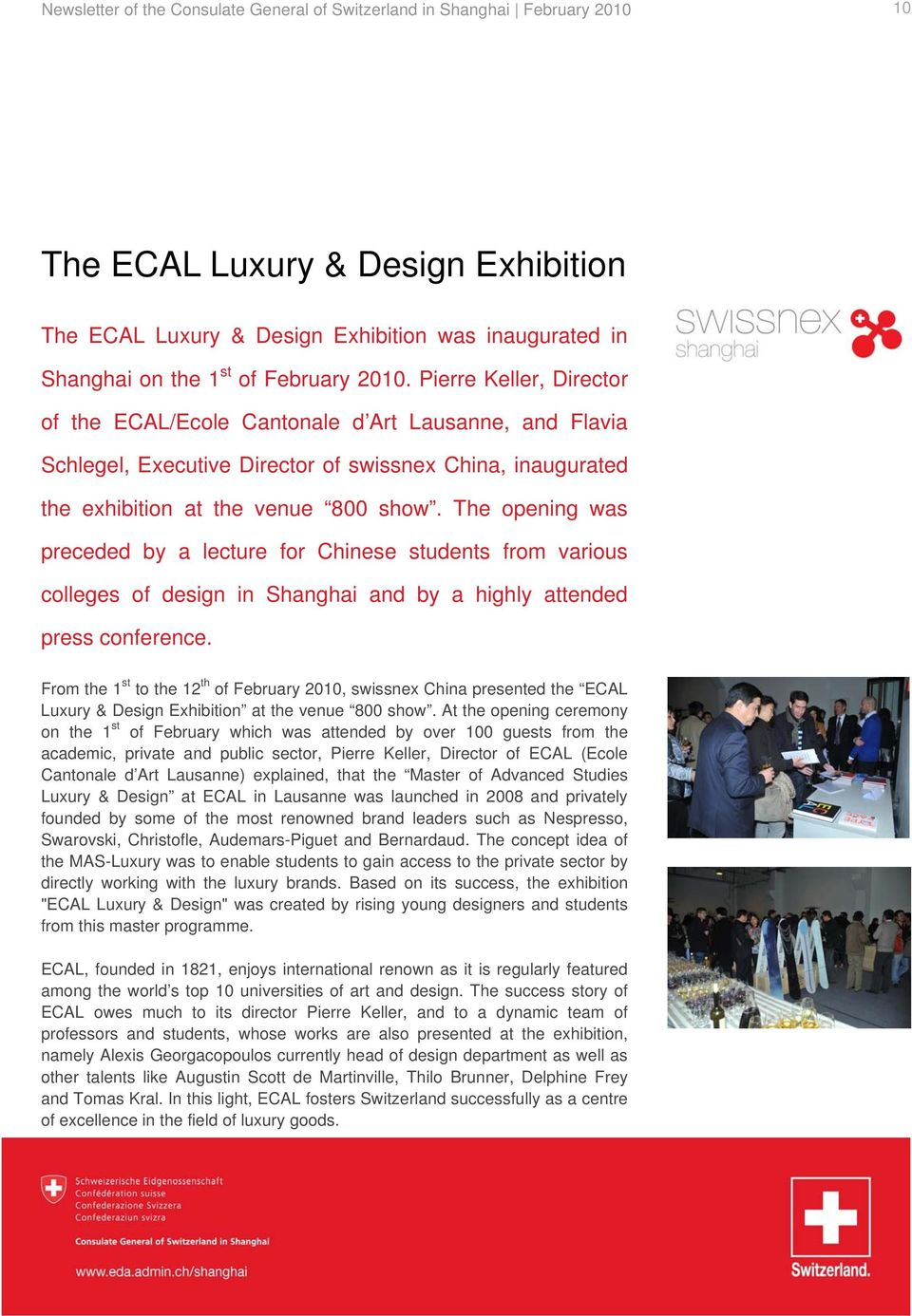 The opening was preceded by a lecture for Chinese students from various colleges of design in Shanghai and by a highly attended press conference.