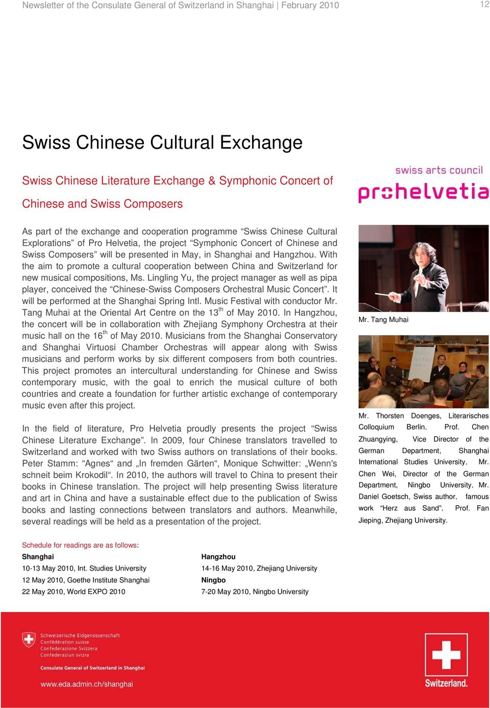 and Hangzhou. With the aim to promote a cultural cooperation between China and Switzerland for new musical compositions, Ms.