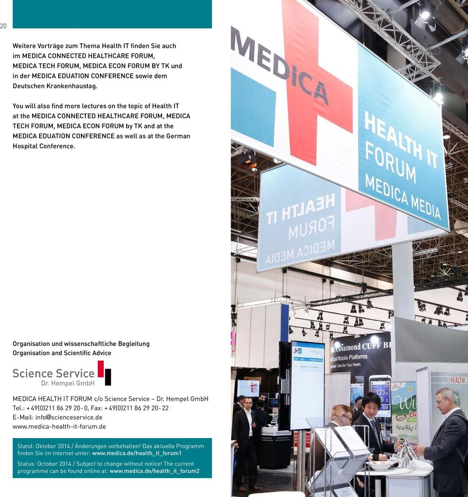 You will also find more lectures on the topic of Health IT at the MEDICA CONNECTED HEALTHCARE FORUM, MEDICA TECH FORUM, MEDICA ECON FORUM by TK and at the MEDICA EDUATION CONFERENCE as well as at the