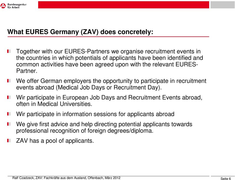 We offer German employers the opportunity to participate in recruitment events abroad (Medical Job Days or Recruitment Day).