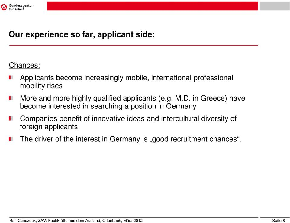 in Greece) have become interested in searching a position in Germany Companies benefit of innovative