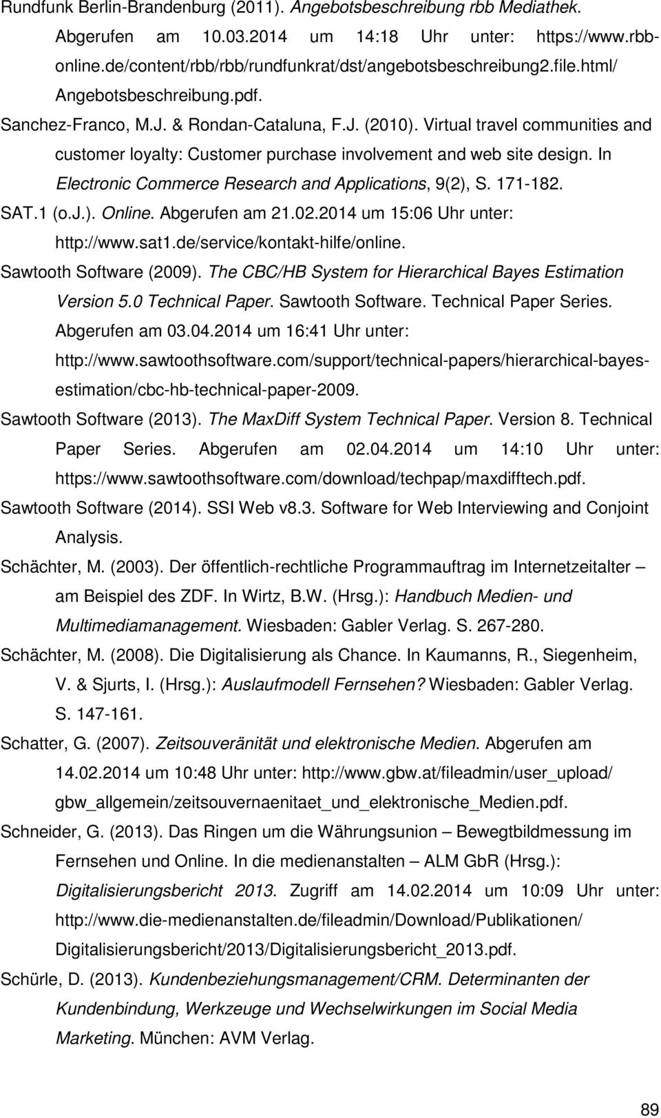 In Electronic Commerce Research and Applications, 9(2), S. 171-182. SAT.1 (o.j.). Online. Abgerufen am 21.02.2014 um 15:06 Uhr unter: http://www.sat1.de/service/kontakt-hilfe/online.