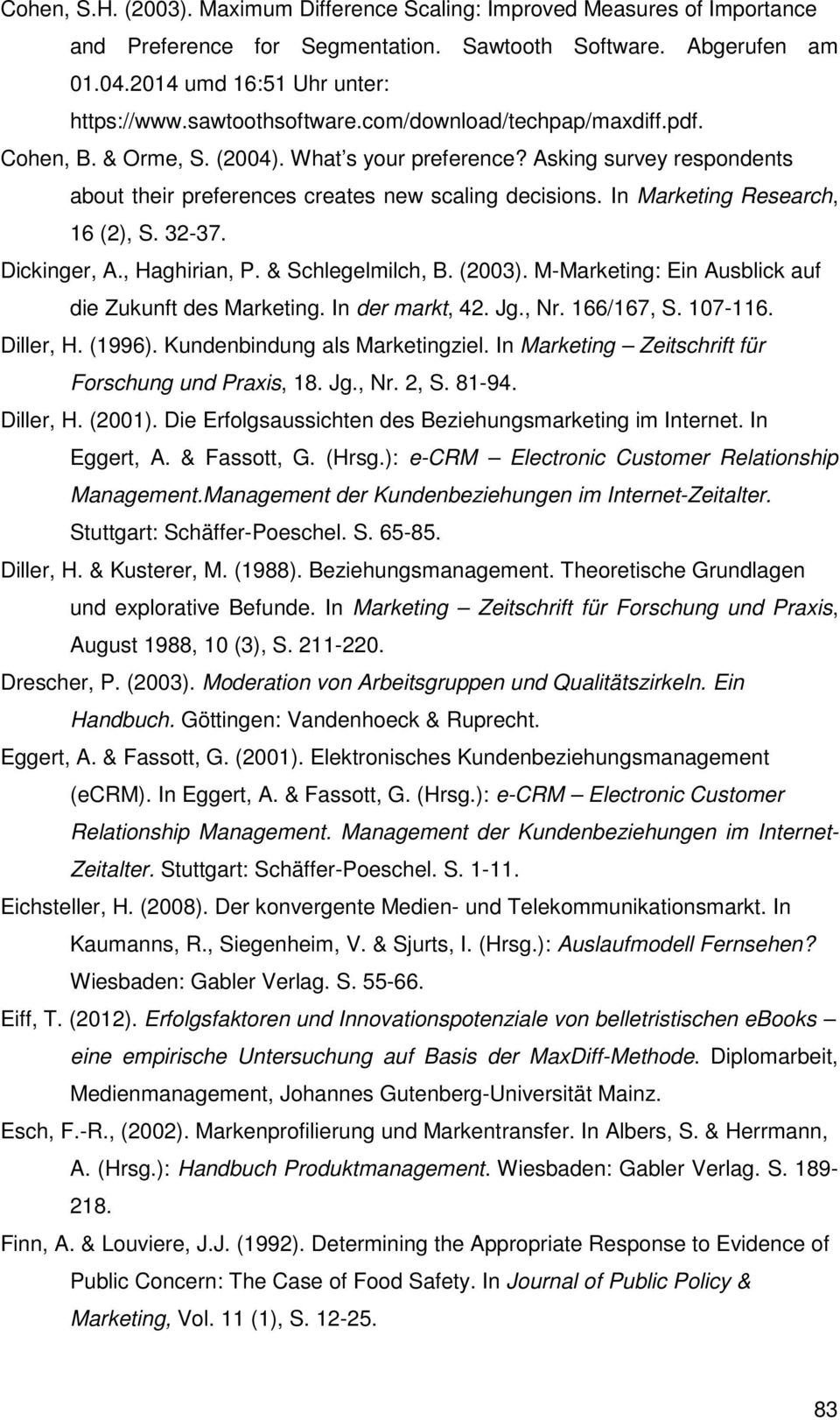 In Marketing Research, 16 (2), S. 32-37. Dickinger, A., Haghirian, P. & Schlegelmilch, B. (2003). M-Marketing: Ein Ausblick auf die Zukunft des Marketing. In der markt, 42. Jg., Nr. 166/167, S.