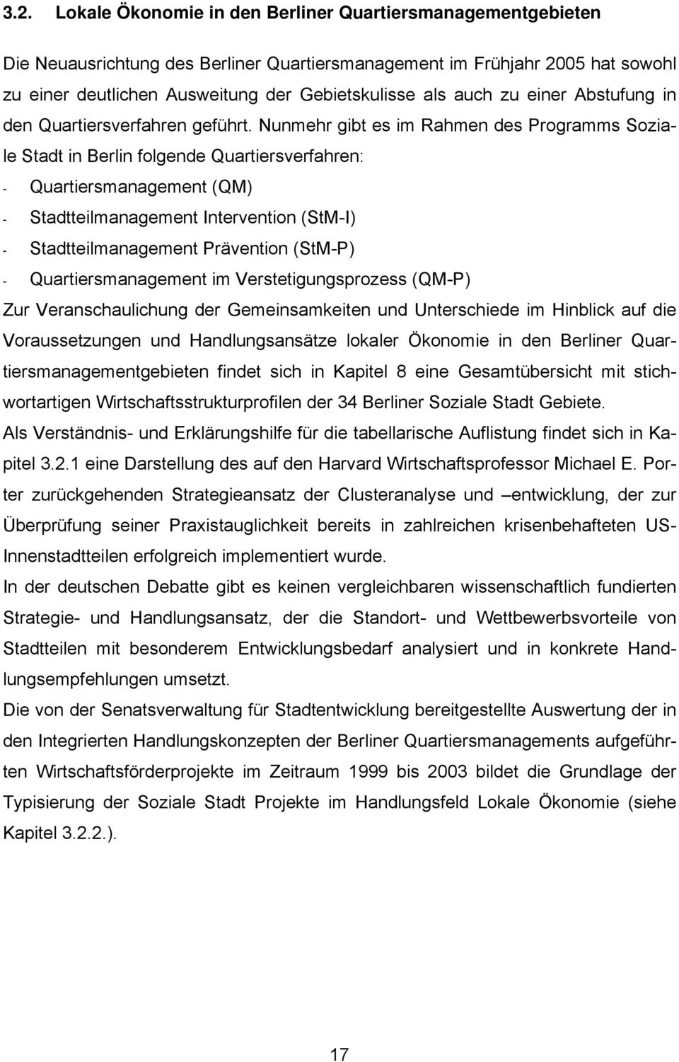 Nunmehr gibt es im Rahmen des Programms Soziale Stadt in Berlin folgende Quartiersverfahren: - Quartiersmanagement (QM) - Stadtteilmanagement Intervention (StM-I) - Stadtteilmanagement Prävention