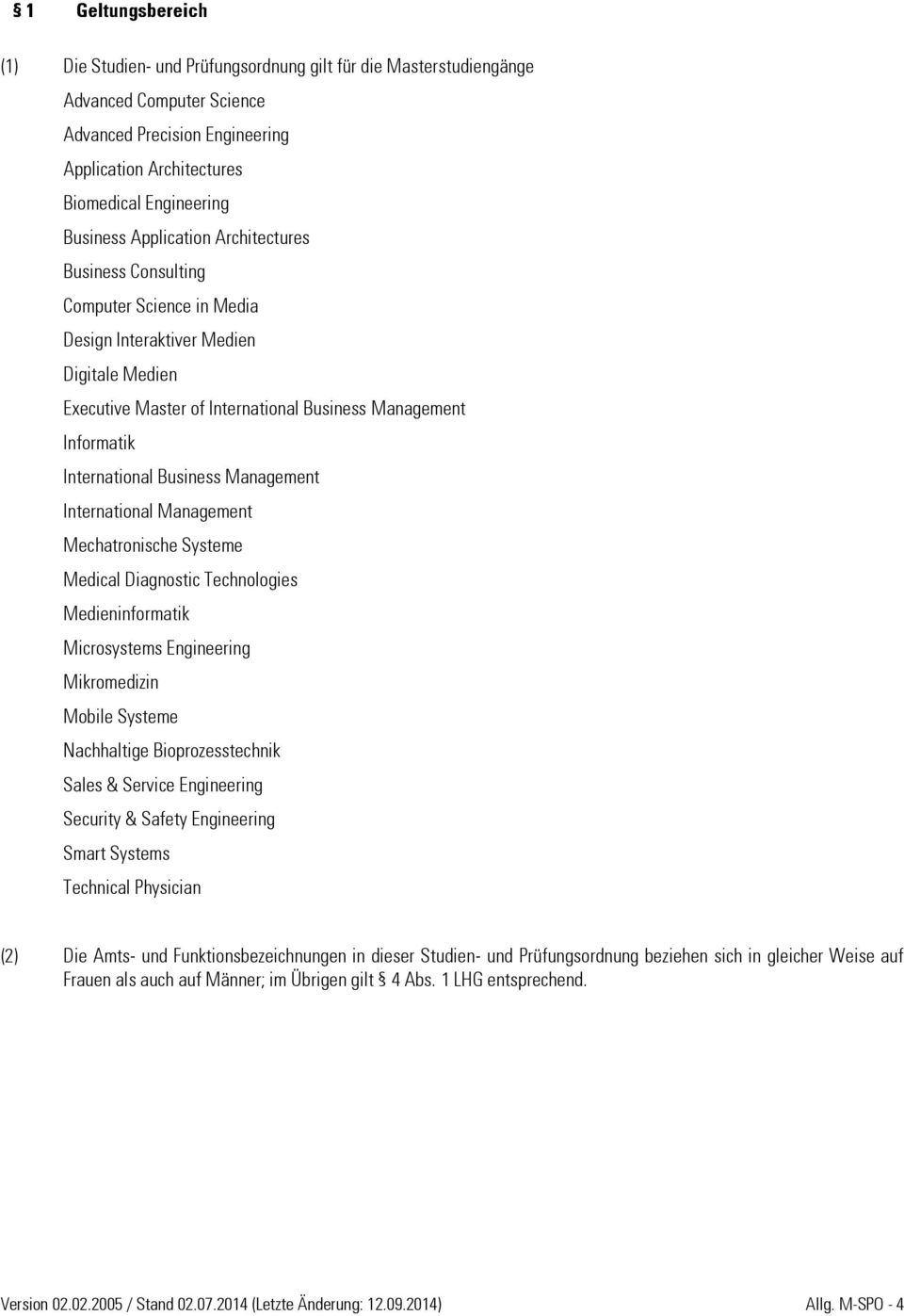 Management International Management Mechatronische Systeme Medical Diagnostic Technologies Medieninformatik Microsystems Engineering Mikromedizin Mobile Systeme Nachhaltige Bioprozesstechnik Sales &