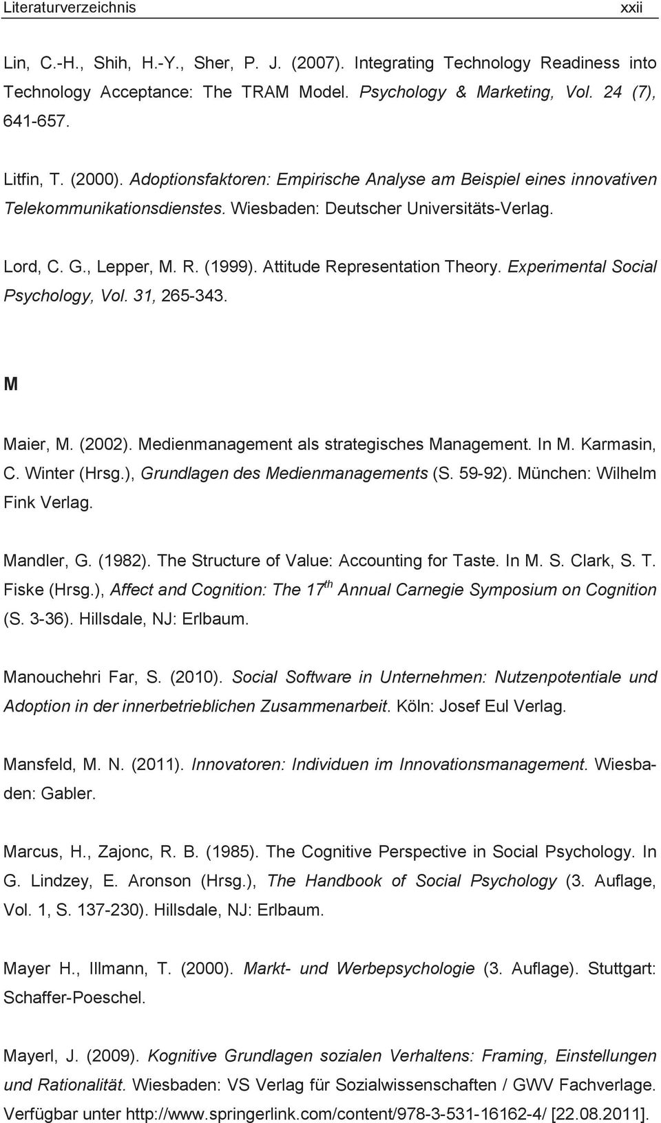 Attitude Representation Theory. Experimental Social Psychology, Vol. 31, 265-343. M Maier, M. (2002). Medienmanagement als strategisches Management. In M. Karmasin, C. Winter (Hrsg.