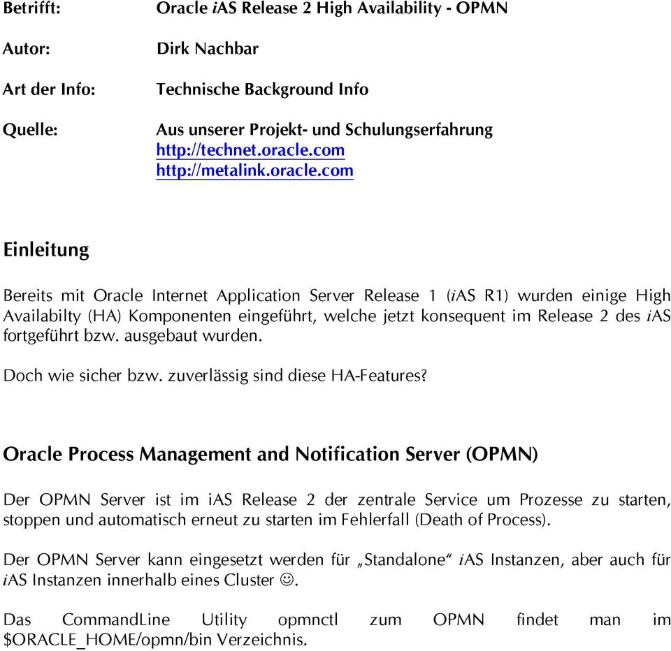 com Einleitung Bereits mit Oracle Internet Application Server Release 1 (ias R1) wurden einige High Availabilty (HA) Komponenten eingeführt, welche jetzt konsequent im Release 2 des ias fortgeführt