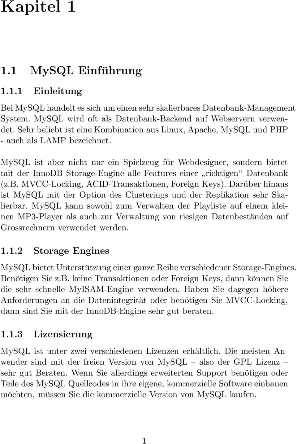 MySQL ist aber nicht nur ein Spielzeug für Webdesigner, sondern bietet mit der InnoDB Storage-Engine alle Features einer richtigen Datenbank (z.b. MVCC-Locking, ACID-Transaktionen, Foreign Keys).