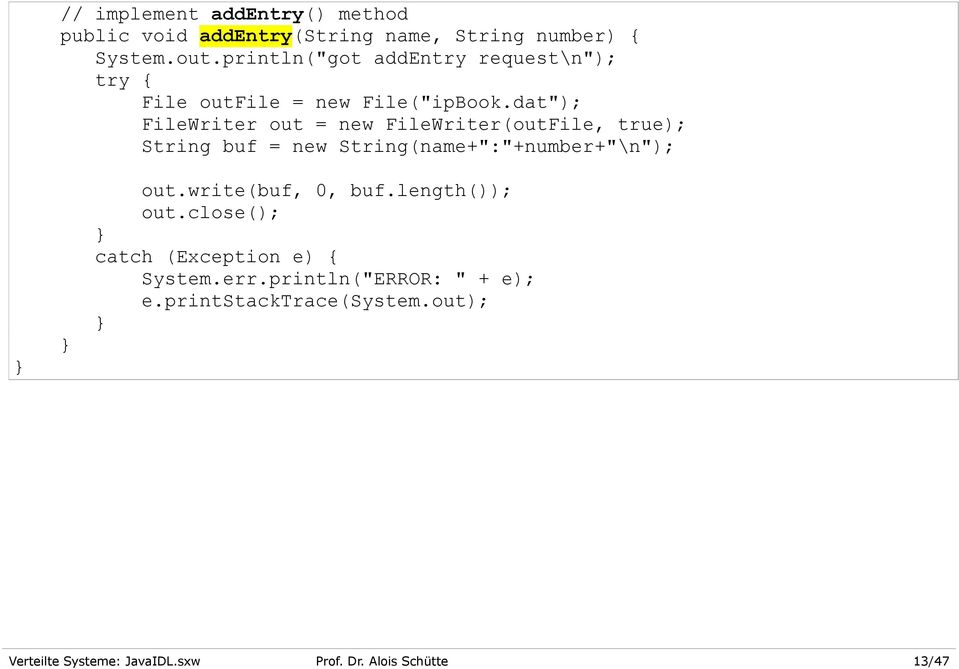 "dat""); FileWriter out = new FileWriter(outFile, true); String buf = new String(name+"":""+number+""\n""); out."