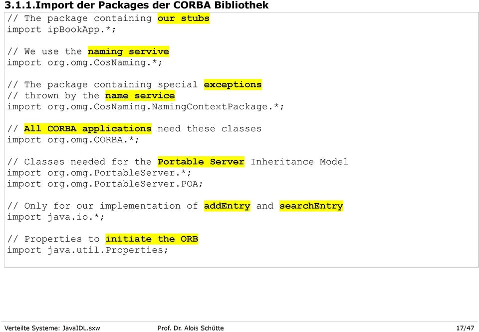 *; // All CORBA applications need these classes import org.omg.corba.*; // Classes needed for the Portable Server Inheritance Model import org.omg.portableserver.