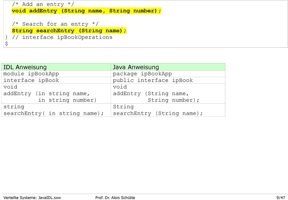 string number) string searchentry( in string name); Java Anweisung package ipbookapp public interface ipbook void