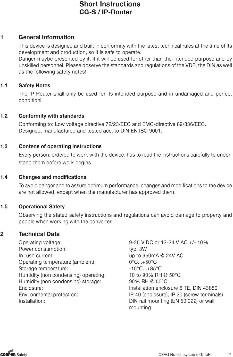 Please observe the standards and regulations of the VDE, the DIN as well as the following safety notes! 1.