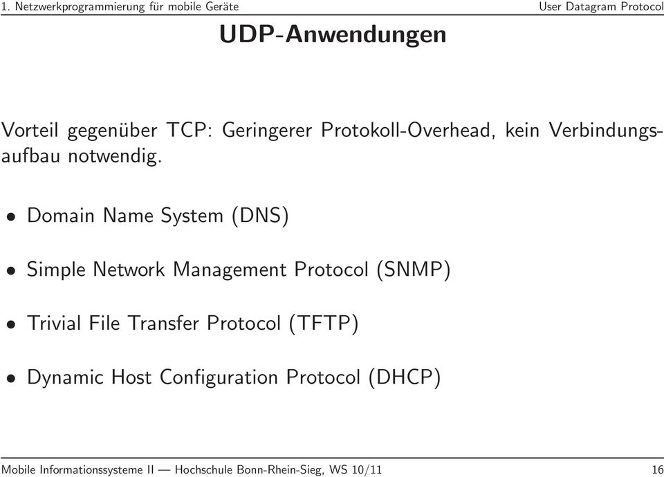Domain Name System (DNS) Simple Network Management Protocol (SNMP) Trivial File Transfer