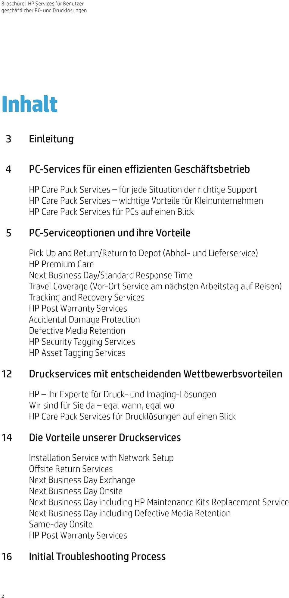 Time Travel Coverage (Vor-Ort Service am nächsten Arbeitstag auf Reisen) Tracking and Recovery Services HP Post Warranty Services Accidental Damage Protection Defective Media Retention HP Security
