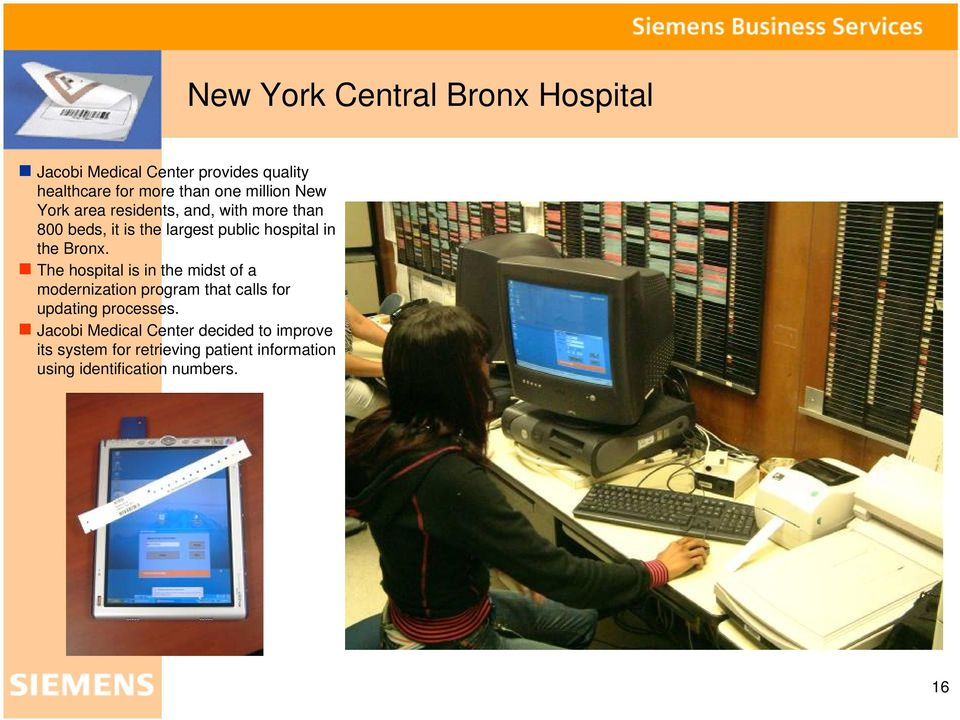 Bronx. The hospital is in the midst of a modernization program that calls for updating processes.
