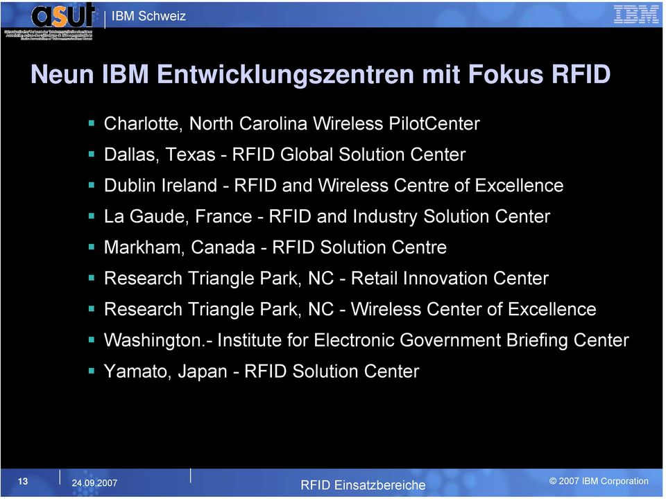 Markham, Canada - RFID Solution Centre Research Triangle Park, NC - Retail Innovation Center Research Triangle Park, NC -