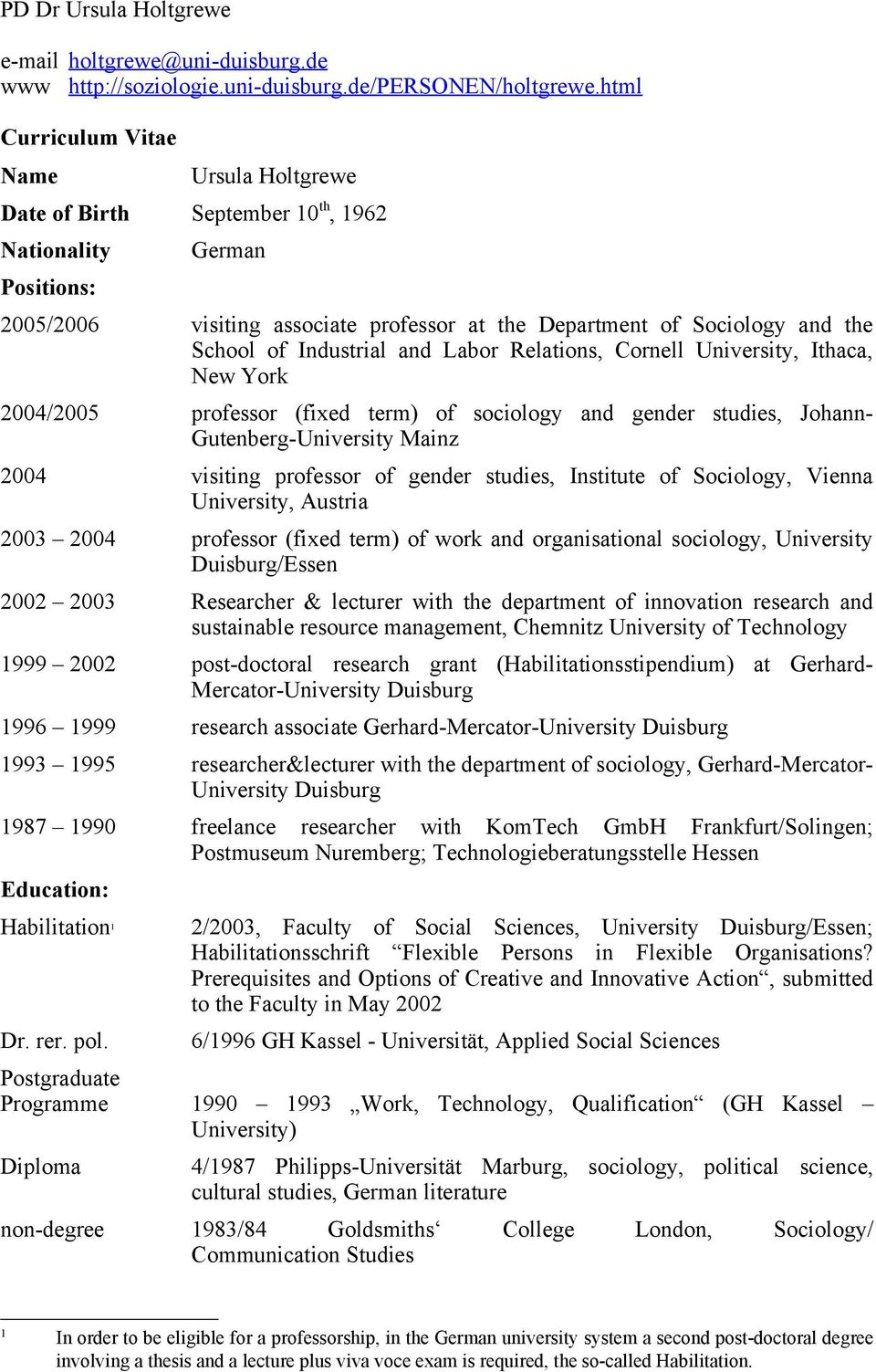 Industrial and Labor Relations, Cornell University, Ithaca, New York 2004/2005 professor (fixed term) of sociology and gender studies, Johann- Gutenberg-University Mainz 2004 visiting professor of