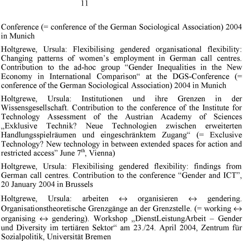 Contribution to the ad-hoc group Gender Inequalities in the New Economy in International Comparison at the DGS-Conference (= conference of the German Sociological Association) 2004 in Munich