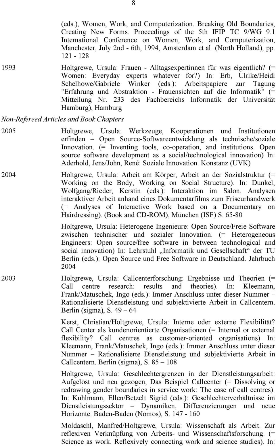 121-128 1993 Holtgrewe, Ursula: Frauen - Alltagsexpertinnen für was eigentlich? (= Women: Everyday experts whatever for?) In: Erb, Ulrike/Heidi Schelhowe/Gabriele Winker (eds.