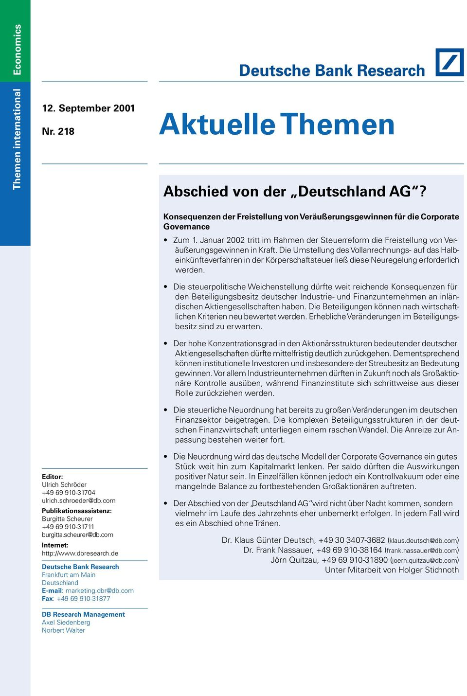 com Fax: +49 69 910-31877 DB Research Management Axel Siedenberg Norbert Walter Konsequenzen der Freistellung von Veräußerungsgewinnen für die Corporate Governance Zum 1.