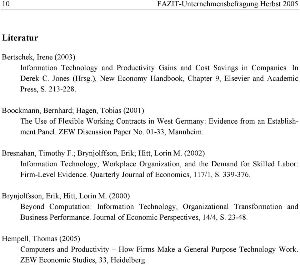 Boockmann, Bernhard; Hagen, Tobias (2001) The Use of Flexible Working Contracts in West Germany: Evidence from an Establishment Panel. ZEW Discussion Paper No. 01-33, Mannheim. Bresnahan, Timothy F.