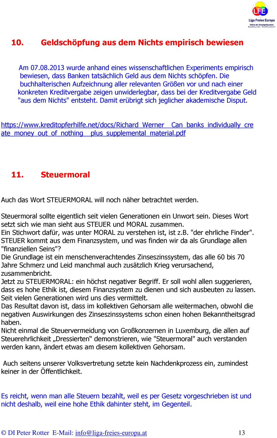 Damit erübrigt sich jeglicher akademische Disput. https://www.kreditopferhilfe.net/docs/richard_werner Can_banks_individually_cre ate_money_out_of_nothing plus_supplemental_material.pdf 11.