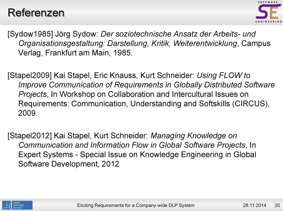 [Stapel2009] Kai Stapel, Eric Knauss, Kurt Schneider: Using FLOW to Improve Communication of Requirements in Globally Distributed Software Projects, In Workshop on