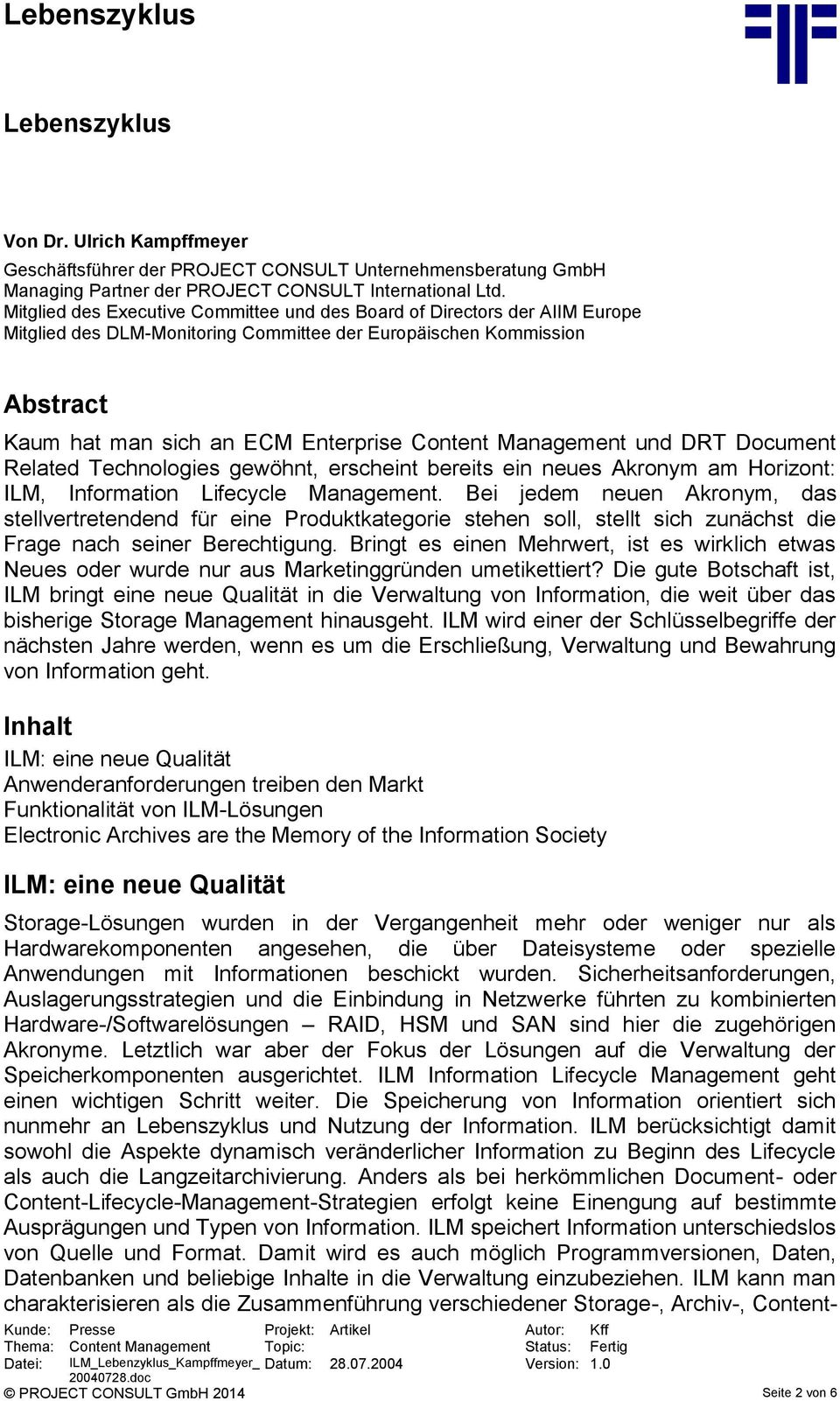 Management und DRT Document Related Technologies gewöhnt, erscheint bereits ein neues Akronym am Horizont: ILM, Information Lifecycle Management.