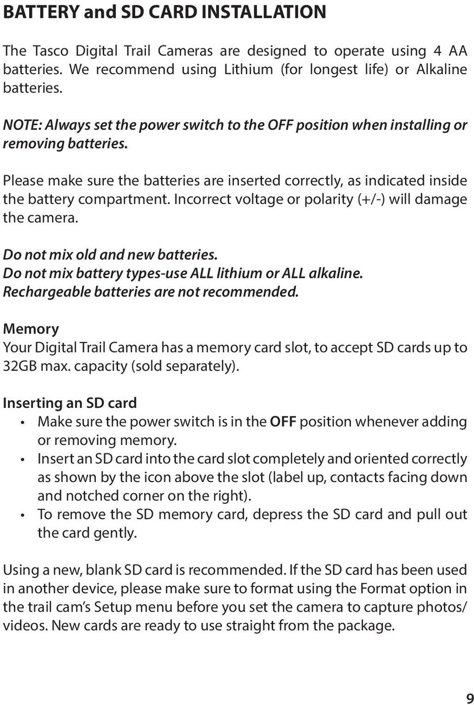 Incorrect voltage or polarity (+/-) will damage the camera. Do not mix old and new batteries. Do not mix battery types-use ALL lithium or ALL alkaline. Rechargeable batteries are not recommended.