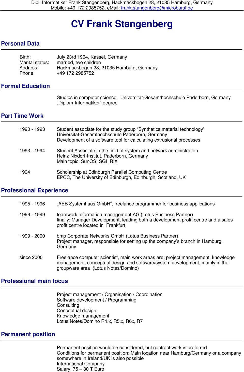 technology Universität-Gesamthochschule Paderborn, Germany Development of a software tool for calculating extrusional processes 1993-1994 Student Associate in the field of system and network