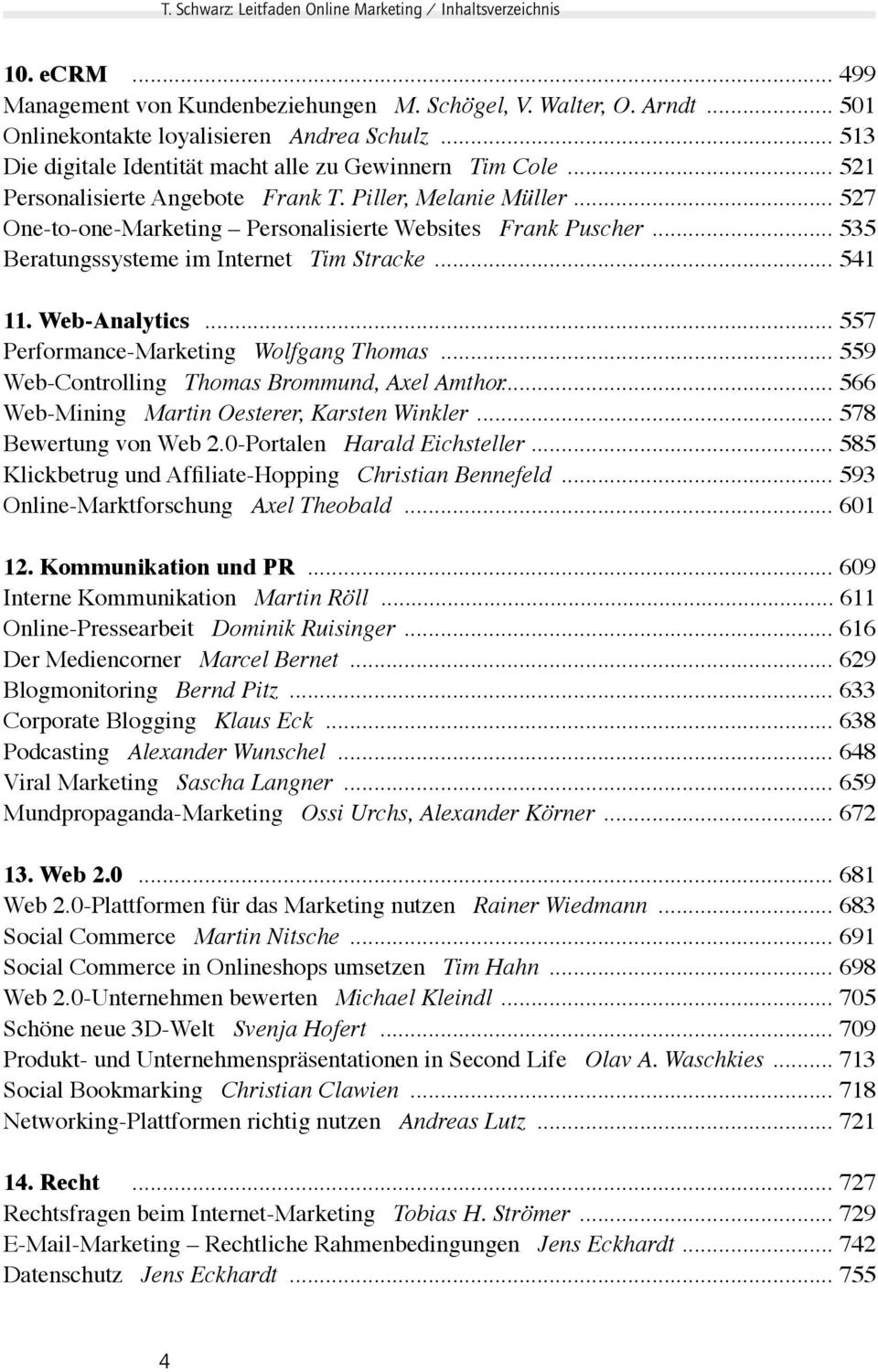 .. 535 Beratungssysteme im Internet Tim Stracke... 541 11. Web-Analytics... 557 Performance-Marketing Wolfgang Thomas... 559 Web-Controlling Thomas Brommund, Axel Amthor.