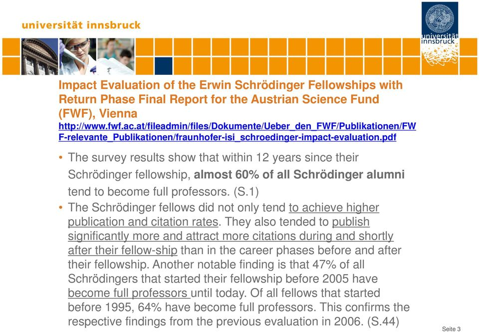 1) The Schrödinger fellows did not only tend to achieve higher publication and citation rates.