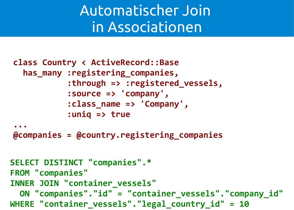 ".. @companies = @country.registering_companies SELECT DISTINCT ""companies""."