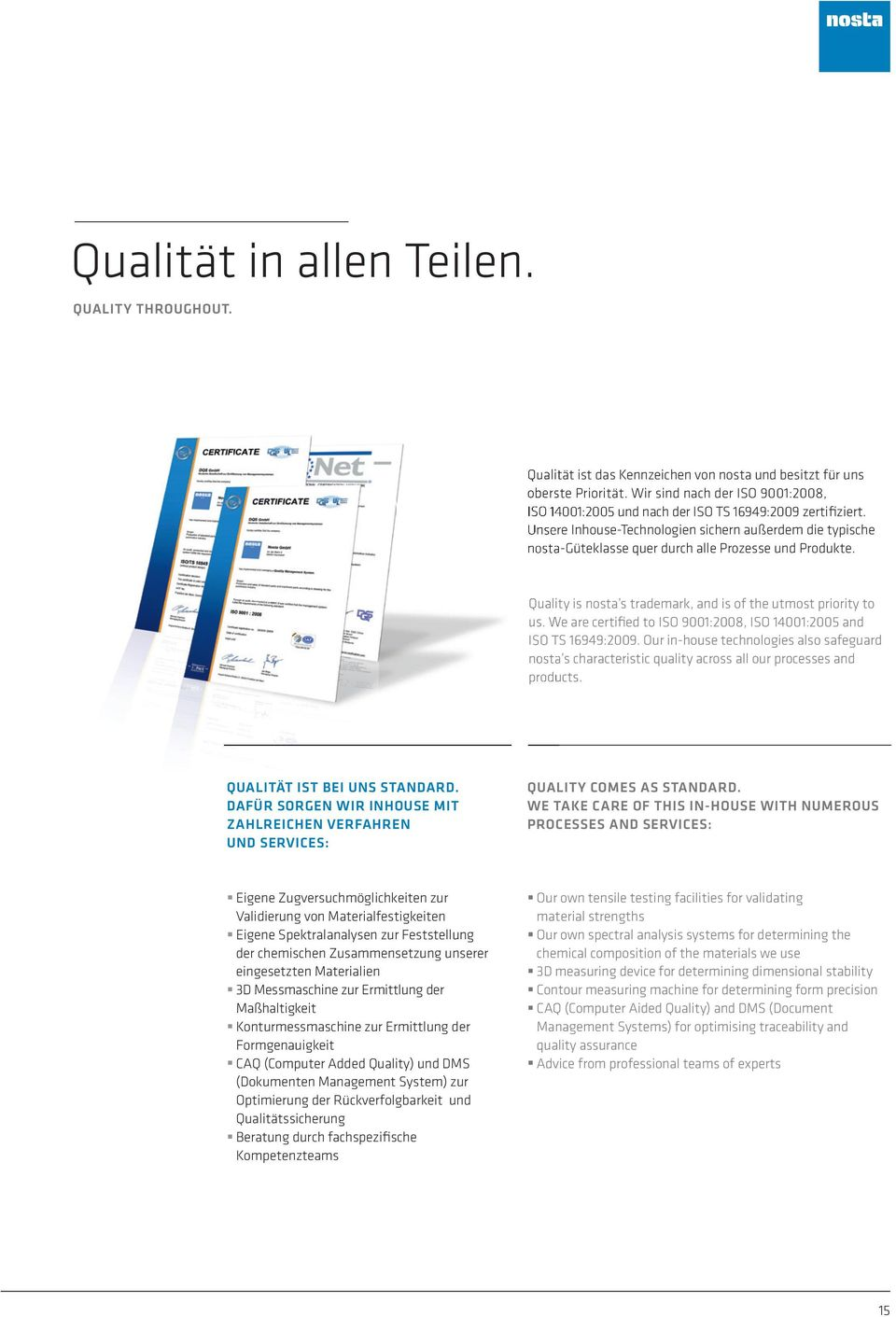 Unsere Inhouse-Technologien sichern außerdem die typische nosta-güteklasse quer durch alle Prozesse und Produkte. Quality is nosta s trademark, and is of the utmost priority to us.
