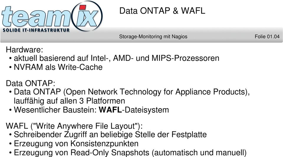 Network Technology for Appliance Products), lauffähig auf allen 3 Platformen Wesentlicher Baustein: WAFL-Dateisystem