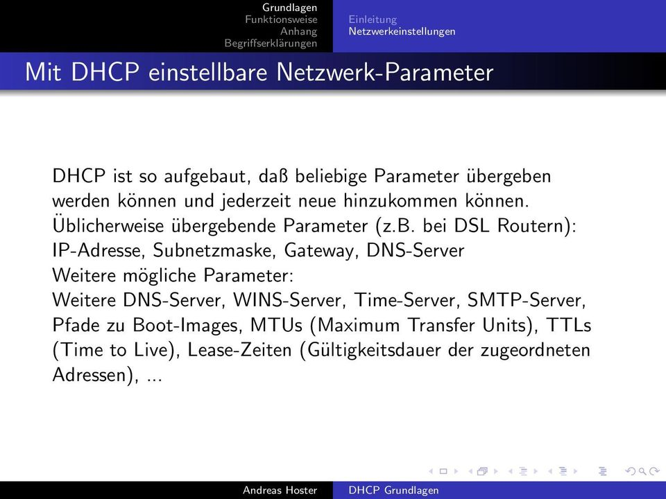 IP-Adresse, Subnetzmaske, Gateway, DNS-Server Weitere mögliche Parameter: Weitere DNS-Server, WINS-Server, Time-Server,