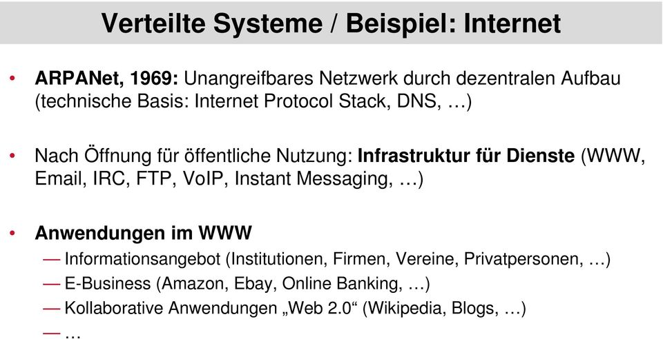 Dienste (WWW, Email, IRC, FTP, VoIP, Instant Messaging, ) Anwendungen im WWW Informationsangebot (Institutionen,