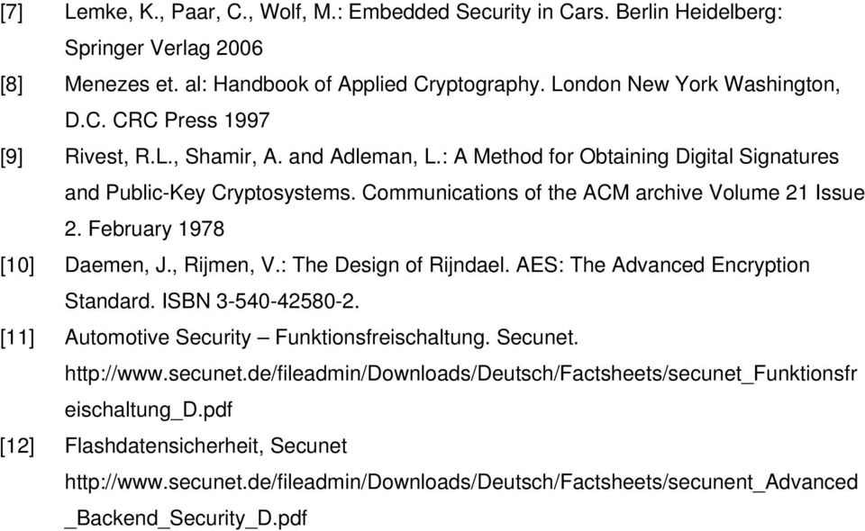 : The Design of Rijndael. AES: The Advanced Encryption Standard. ISBN 3-540-42580-2. [11] Automotive Security Funktionsfreischaltung. Secunet. http://www.secunet.