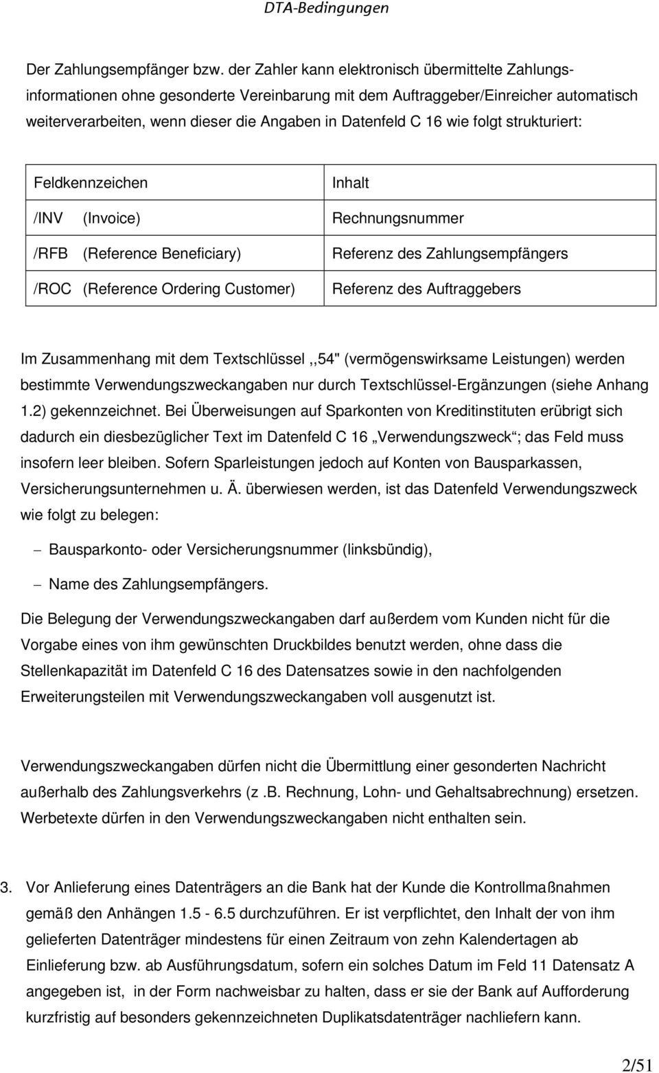 wie folgt strukturiert: Feldkennzeichen Inhalt /INV (Invoice) Rechnungsnummer /RFB (Reference Beneficiary) /ROC (Reference Ordering Customer) Referenz des Zahlungsempfängers Referenz des
