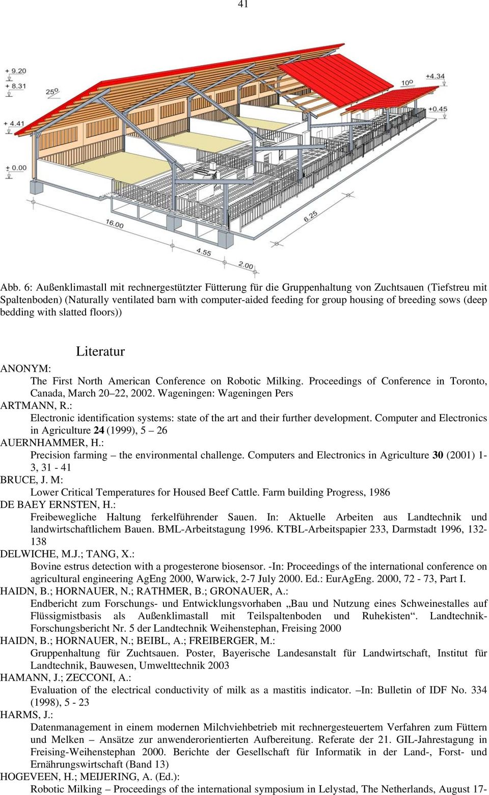 breeding sows (deep bedding with slatted floors)) Literatur ANONYM: The First North American Conference on Robotic Milking. Proceedings of Conference in Toronto, Canada, March 20 22, 2002.