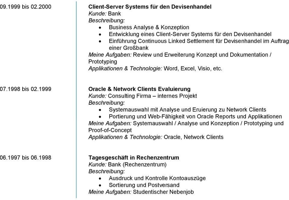 Devisenhandel im Auftrag einer Großbank Meine Aufgaben: Review und Erweiterung Konzept und Dokumentation / Prototyping Applikationen & Technologie: Word, Excel, Visio, etc. 07.1998 bis 02.