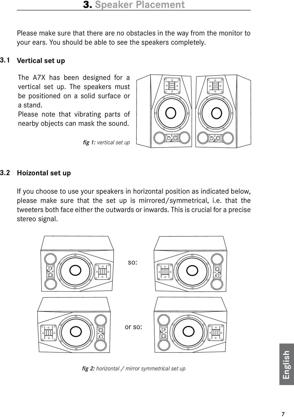 2 Hoizontal set up If you choose to use your speakers in horizontal position as indicated below, please make sure that the set up is mirrored/symmetrical, i.e. that the tweeters both face either the outwards or inwards.