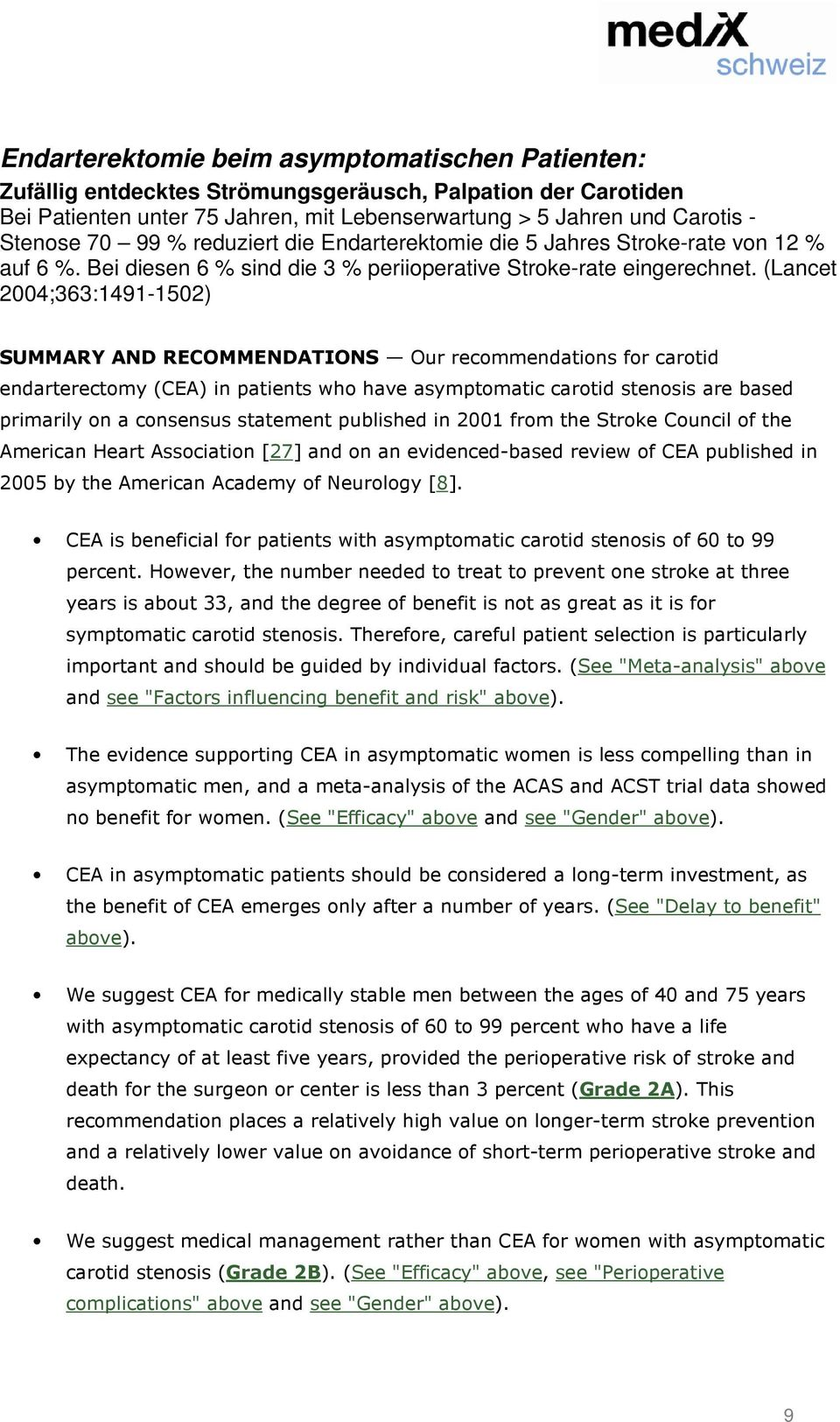 (Lancet 2004;363:1491-1502) SUMMARY AND RECOMMENDATIONS Our recommendations for carotid endarterectomy (CEA) in patients who have asymptomatic carotid stenosis are based primarily on a consensus